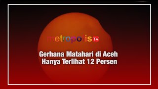 Gerhana Matahari di Aceh Hanya Terlihat 12 Persen