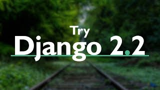Try DJANGO TUTORIAL Series (v2.2) //  PYTHON Web Development with Django version 2.2