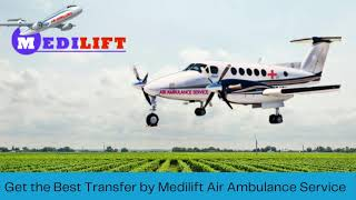 Excellent Air Ambulance Service in Dibrugarh by Medilift
