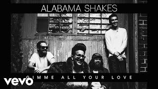 Alabama Shakes - Gimme All Your Love video