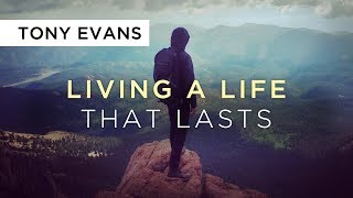 Living A Life That Lasts   Sermon by Tony Evans (Elijah Series)