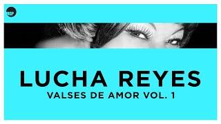 Valses de Amor, Vol. 1 - Lucha Reyes (Full Album)