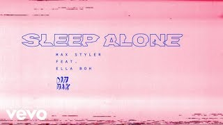 Max Styler   Sleep Alone (Official Audio) Ft. Ella Boh