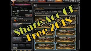 Share Acc CF Vip Free 2018 : Không Ai Chơi ( Part 20 )