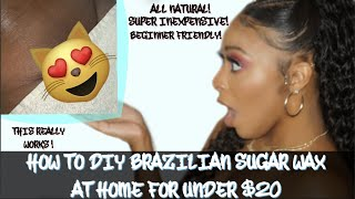 HOW TO:D.I.Y Brazilian Sugar Wax At Home For UNDER $20| Beginner Friendly