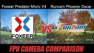 FPV Camera Comparison - Runcam Phoenix Oscar Edition VS Foxeer Predator V4
