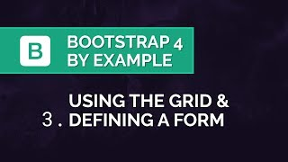 Bootstrap 4 by Example - Using the Grid & Setting up a Form