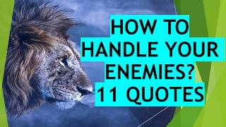 How To Handle Your Enemies? 11 Quotes To Wisely Handle All Your Enemies In Life