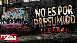 BANDA MS -NO ES POR PRESUMIDO (LETRA)