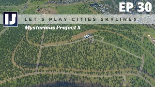 Let's Play Cities: Skylines EP30: Mysterious Project X