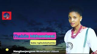 Thabile Mthombeni-Baba ngikuloluhambo full track {Mangibenjengawe nkosi 2020 ulbum}