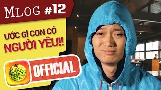 Mlog #12: Ước Gì... Con Có NGƯỜI YÊU!!!