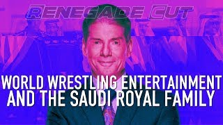 WWE and the Saudi Royal Family | Renegade Cut
