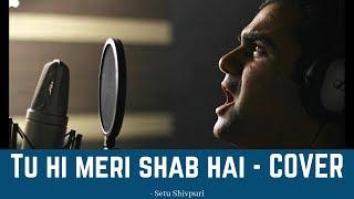 Tu Hi Meri Shab Hai - KK   Setu Shivpuri