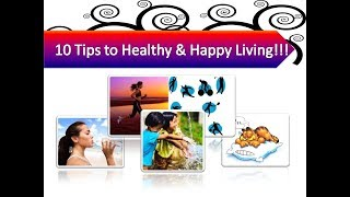 Top 10 Tips For Healthy & Happy Lifestyle... Simple & Easy...