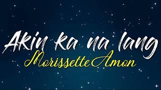 Akin ka na lang Lyrics - Morissette Amon