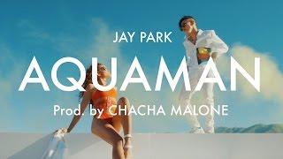 박재범 Jay Park 'Aquaman' [Official Music Video] produced by Cha Cha Malone