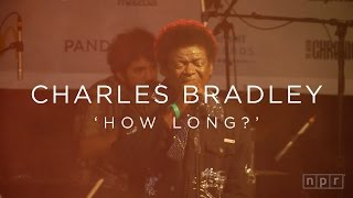 Charles Bradley: 'How Long?' SXSW 2016 | NPR MUSIC FRONT ROW