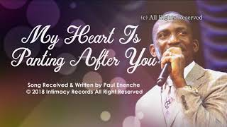 MY HEART IS PANTING AFTER YOU   Dr Paul Enenche