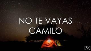 Camilo   No Te Vayas (Letra)