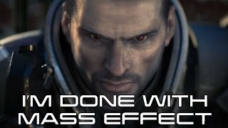 I'm Done With Mass Effect