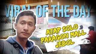 VIRAL OF THE DAY: Video Atap Solo Paragon Mall Jebol saat Hujan Deras