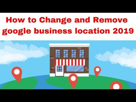 How to Change and Remove google business location 2019