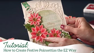 How to Create Festive Poinsettias the EZ Way