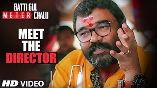 Meet The Director | Batti Gul Meter Chalu | Shahid Kapoor,Shraddha Kapoor