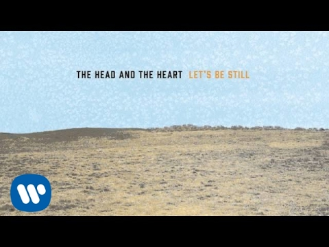 Let's Be Still (2013) (Song) by The Head and the Heart
