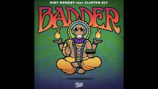 Dirt Monkey - Badder ft. Clinton Sly