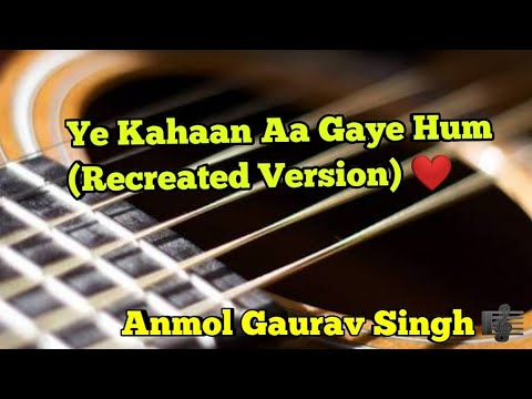 Ye Kahaan Aa Gaye Hum (Recreated Version)