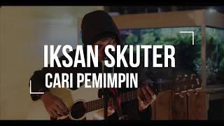 Download lagu Iksan Skuter Cari Pemimpin Mp3