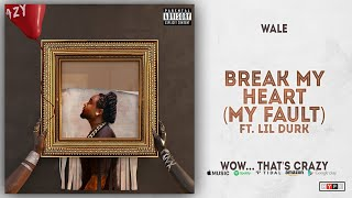 Wale - Break My Heart [My Fault] Ft. Lil Durk (Wow... that's crazy)