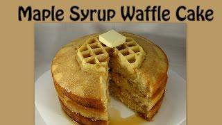 Maple Syrup Waffle Cake - with yoyomax12