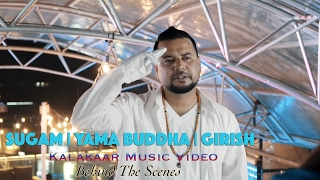 Sugam Yama Buddha Girish - Kalakaar Music Video | Behind The Scene