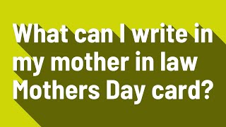 What can I write in my mother in law Mothers Day card?