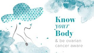 Know your body and be ovarian cancer aware