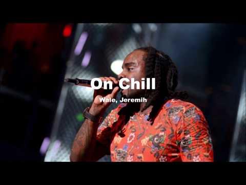 Wale - On Chill Ft. Jeremih(Lyrics)