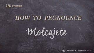 How to Pronounce Molcajete     Molcajete Pronunciation