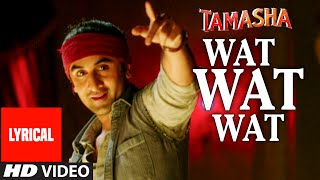 """Wat Wat Wat"" Full Song with Lyrics | Tamasha | Ranbir Kapoor, Deepika Padukone | T-Series"