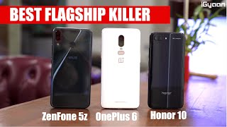 The Best Flagship Killer? OnePlus 6 vs Honor 10 vs Asus Zenfone 5z ZS620KL Comparison
