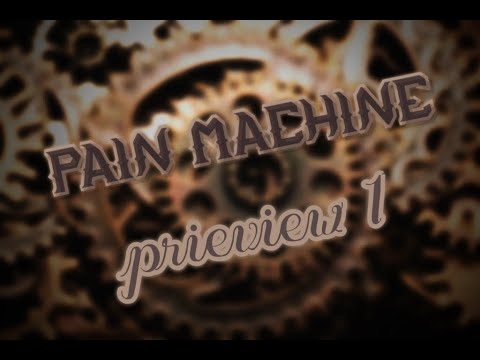 Pain Machine Prieview 1 | By me and Jacko