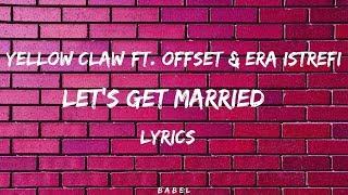 Yellow Claw   Let's Get Married Feat Offset & Era Istrefi (Lyrics)