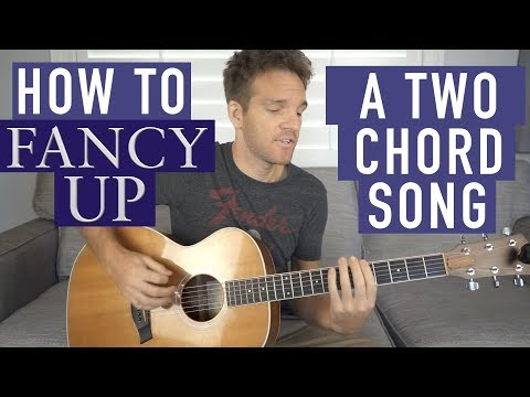 How to Fancify a Two Chord Song