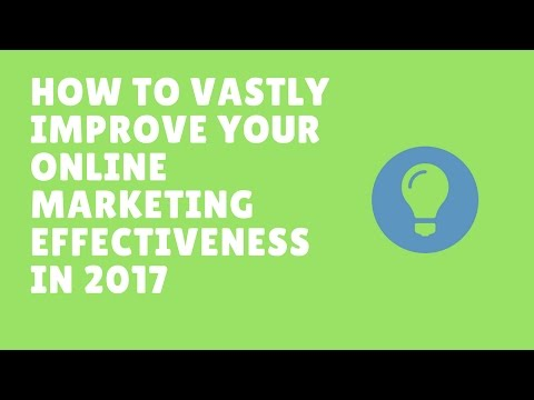 How To Vastly Improve Your Online Marketing Effectiveness in 2017