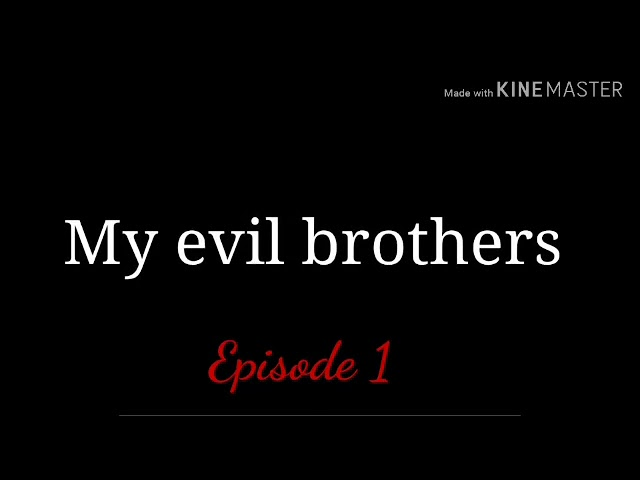 My evil brothers ep 1 ff