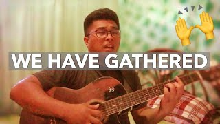 WE HAVE GATHERED WORSHIP COVER BY ENGR. SHERDS