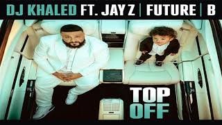 "DJ Khaled Feat. Jay Z x Beyonce x Future ""Top Off"" (Audio) (Both Jay and B show support to"