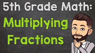 Multiplying Fractions | 5th Grade Math